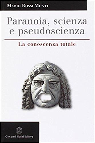 Paranoia, scienza, pseudoscienza. La conoscenza totale
